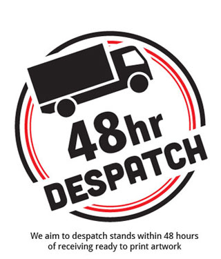 We aim to despatch stands within 48 hours of ready to print artwork.